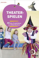 Theater spielen. 40 Kita-Projektideen zu 5 Bilderbüchern